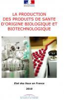 La production des produits de santé d'origine biologique et biotechnologique : é